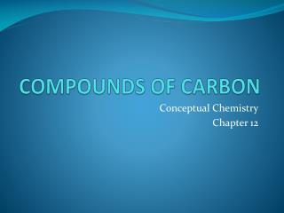 COMPOUNDS OF CARBON