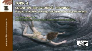 TOPIC  4 COGNITIVE BEHAVIOURAL TRAINING;