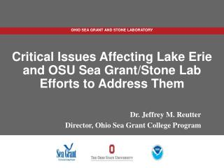 Critical Issues Affecting  Lake Erie and  OSU Sea Grant/Stone  Lab Efforts to Address T hem