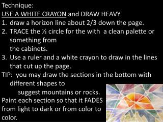Technique: USE A WHITE CRAYON  and DRAW HEAVY draw a horizon line about 2/3 down the page.