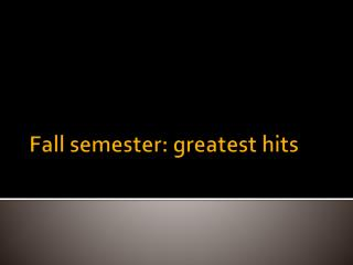 Fall semester: greatest hits