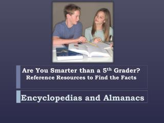 Are You Smarter than a 5 th  Grader? Reference Resources to Find the Facts