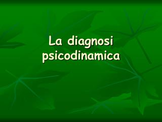 La diagnosi psicodinamica