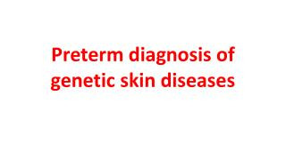 Preterm diagnosis of genetic skin diseases
