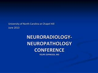 Neuroradiology- neuropathology  conference Felipe Espinoza, MD
