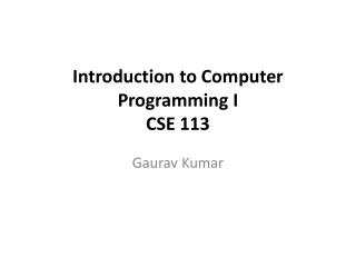 Introduction to Computer Programming I CSE 113