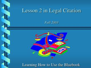 Lesson 2 in Legal Citation Fall 2003