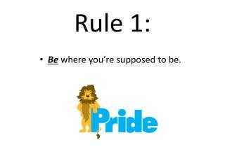 Rule 1: