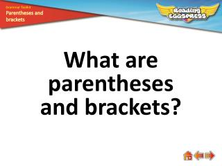 What are parentheses and brackets?