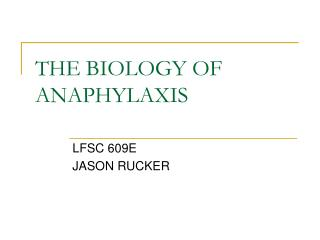 THE BIOLOGY OF ANAPHYLAXIS
