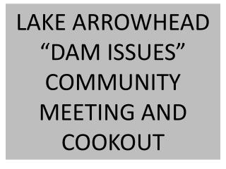 "LAKE ARROWHEAD ""DAM ISSUES"" COMMUNITY MEETING AND COOKOUT"