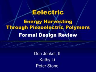 Eelectric  Energy Harvesting  Through Piezoelectric Polymers  Formal Design Review