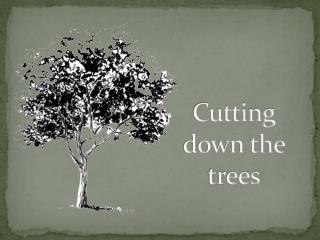 Cutting down the trees