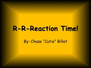 R-R-Reaction Time!