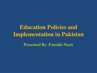 Education  Policies  and Implementation in Pakistan