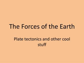 The Forces of the Earth