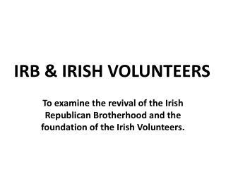 IRB & IRISH VOLUNTEERS
