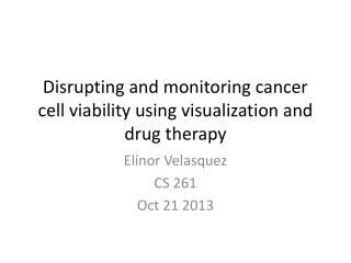 Disrupting and monitoring cancer cell viability using visualization and drug therapy