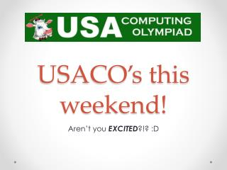 USACO's this weekend!