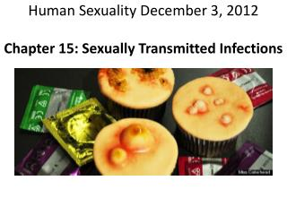 Human Sexuality December 3, 2012 Chapter 15: Sexually Transmitted Infections