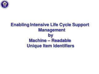 Enabling Intensive Life Cycle Support Management  by  Machine – Readable  Unique Item Identifiers