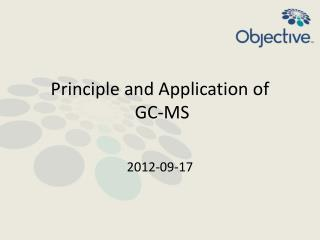 Principle and Application of  GC-MS