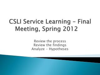 CSLI Service Learning – Final Meeting, Spring 2012
