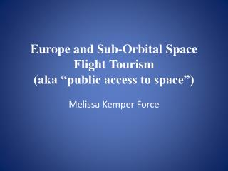 "Europe and Sub-Orbital Space Flight Tourism (aka ""public access to space"")"
