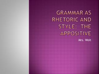 Grammar as Rhetoric and Style:  The Appositive