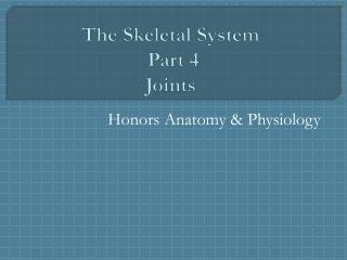 The Skeletal System Part 4 Joints