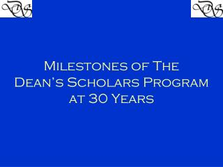Milestones of The  Dean's  Scholars Program  at 30 Years