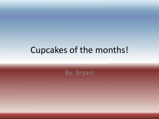 Cupcakes of the months!