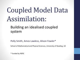 Coupled Model Data Assimilation: