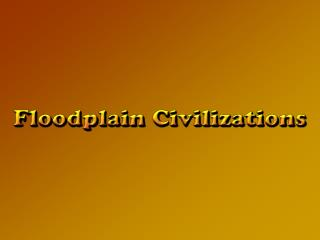 Four separate civilizations Mesopotamia Egypt Harappa (Indus Valley) Shang China (Huang He)