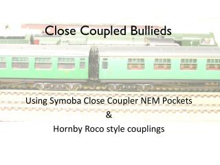 Close Coupled  Bullieds