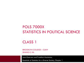 POLS 7000X Statistics in political science Class 1 Brooklyn College – CUNY Shang E. Ha