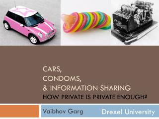 Cars,  Condoms,  &  Information Sharing How Private is Private Enough?