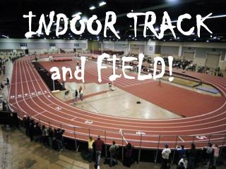 INDOOR TRACK and FIELD!