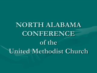 NORTH ALABAMA CONFERENCE  of the United Methodist Church