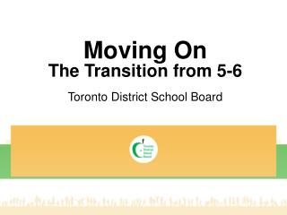 Moving On The Transition from  5-6 Toronto District School Board
