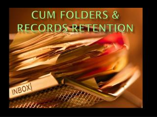 CUM FOLDERS & RECORDS RETENTION