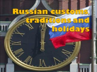 Russian customs ,  traditions and  holidays