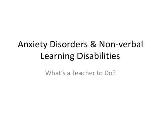 Anxiety Disorders & Non-verbal Learning Disabilities