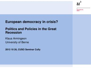 European  democracy  in  crisis ? Politics  and Policies  in  the  Great  Recession