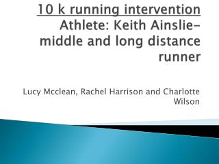 10 k running intervention Athlete: Keith Ainslie- middle and long distance runner