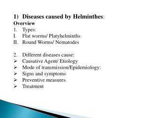 Diseases caused by Helminthes : Overview Types: Flat worms/  Platyhelminths Round Worms/ Nematodes