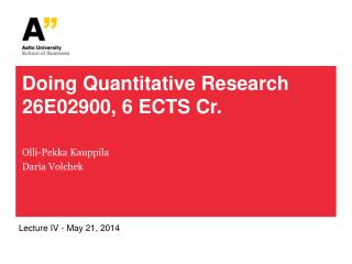 Doing Quantitative Research 26E02900, 6 ECTS Cr.
