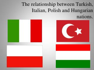 The relationship between Turkish, Italian, Polish and Hungarian nations.