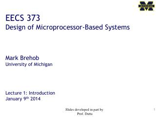 EECS 373 Design of Microprocessor-Based  Systems Mark  Brehob University of Michigan