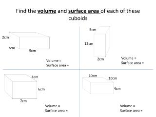 Find the  volume  and  surface area  of each of these cuboids